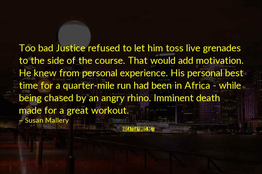 A Bad Experience Sayings By Susan Mallery: Too bad Justice refused to let him toss live grenades to the side of the