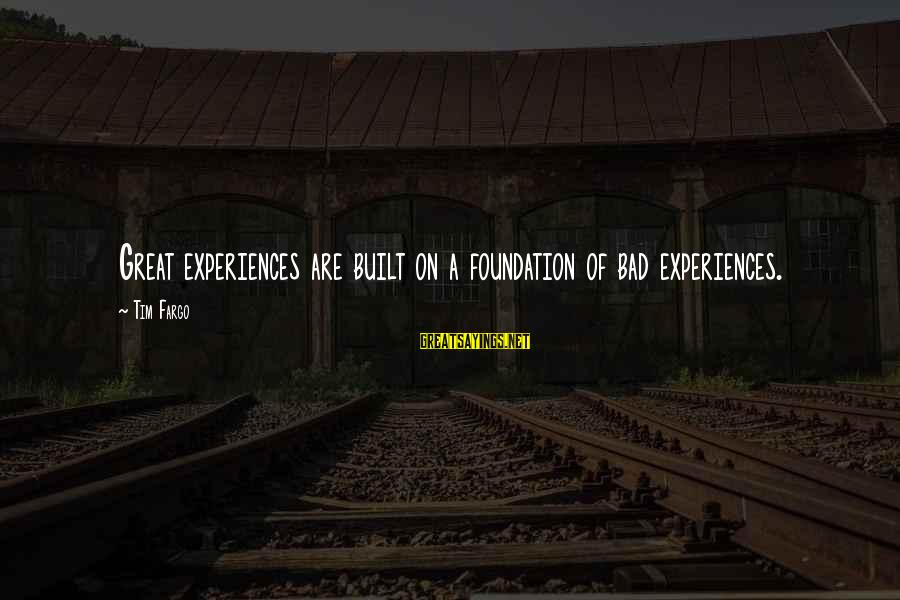 A Bad Experience Sayings By Tim Fargo: Great experiences are built on a foundation of bad experiences.