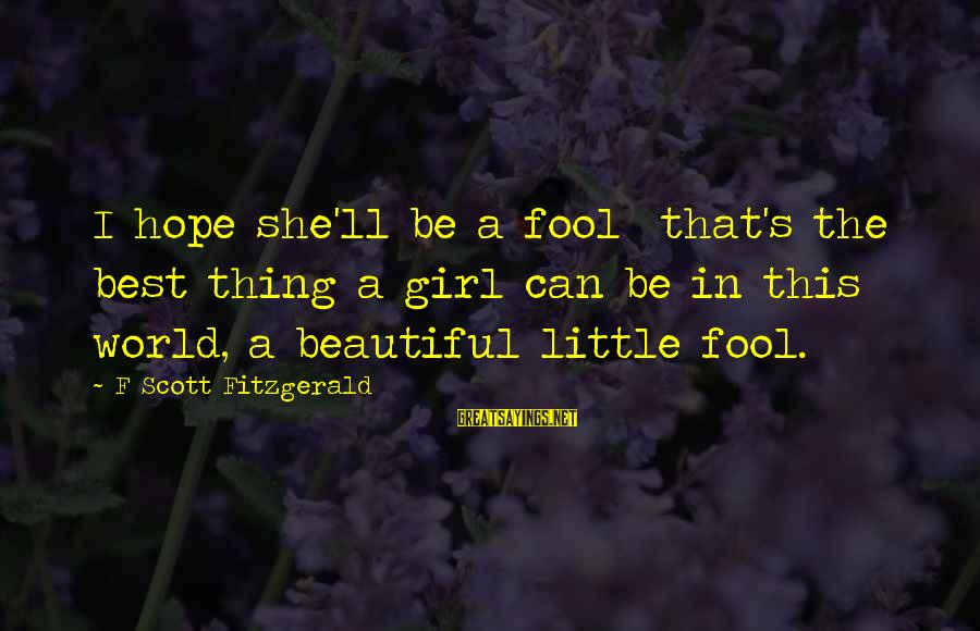 A Beautiful Little Girl Sayings By F Scott Fitzgerald: I hope she'll be a fool that's the best thing a girl can be in