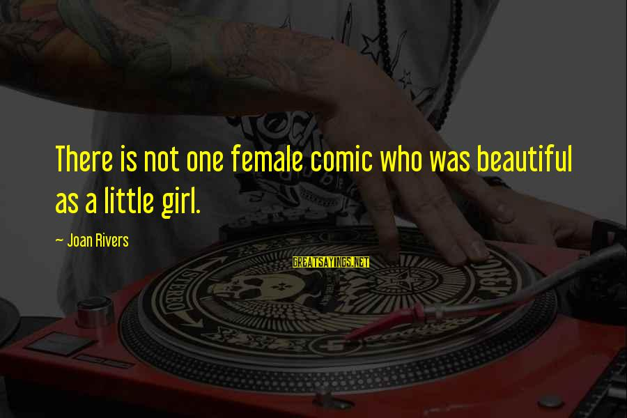 A Beautiful Little Girl Sayings By Joan Rivers: There is not one female comic who was beautiful as a little girl.