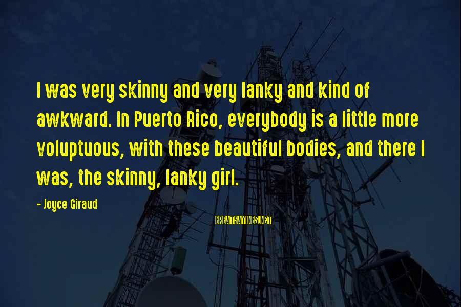 A Beautiful Little Girl Sayings By Joyce Giraud: I was very skinny and very lanky and kind of awkward. In Puerto Rico, everybody