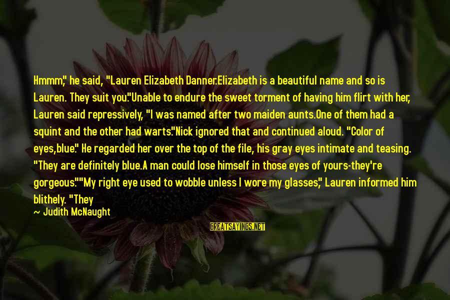"A Beautiful Little Girl Sayings By Judith McNaught: Hmmm,"" he said, ""Lauren Elizabeth Danner.Elizabeth is a beautiful name and so is Lauren. They"