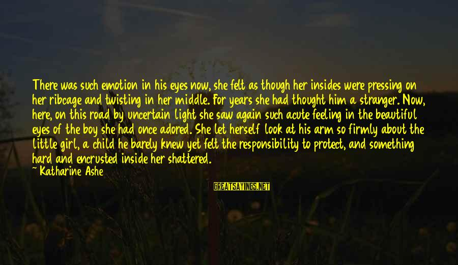 A Beautiful Little Girl Sayings By Katharine Ashe: There was such emotion in his eyes now, she felt as though her insides were