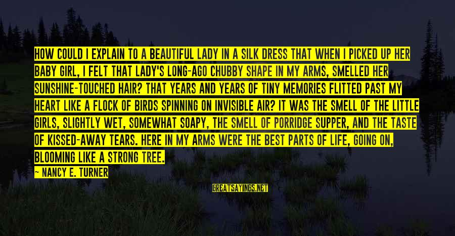 A Beautiful Little Girl Sayings By Nancy E. Turner: How could I explain to a beautiful lady in a silk dress that when I