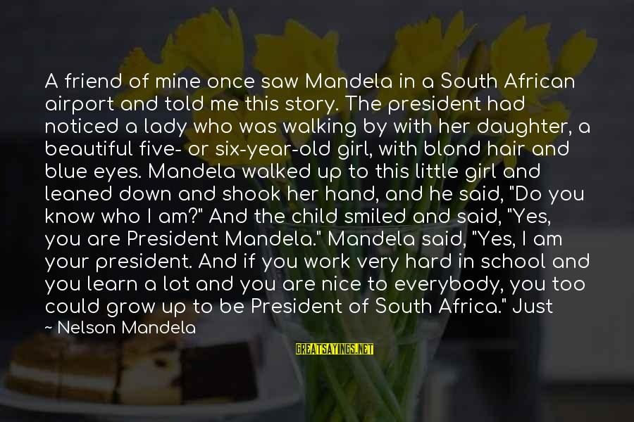 A Beautiful Little Girl Sayings By Nelson Mandela: A friend of mine once saw Mandela in a South African airport and told me