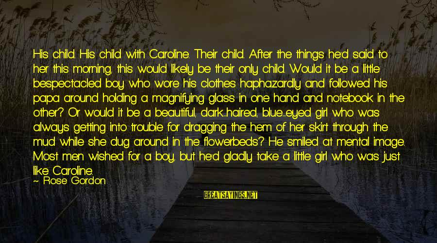 A Beautiful Little Girl Sayings By Rose Gordon: His child. His child with Caroline. Their child. After the things he'd said to her
