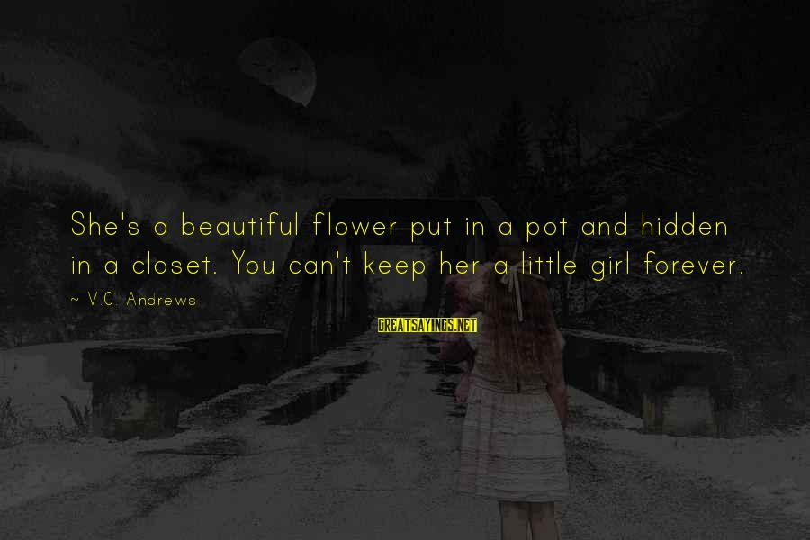 A Beautiful Little Girl Sayings By V.C. Andrews: She's a beautiful flower put in a pot and hidden in a closet. You can't
