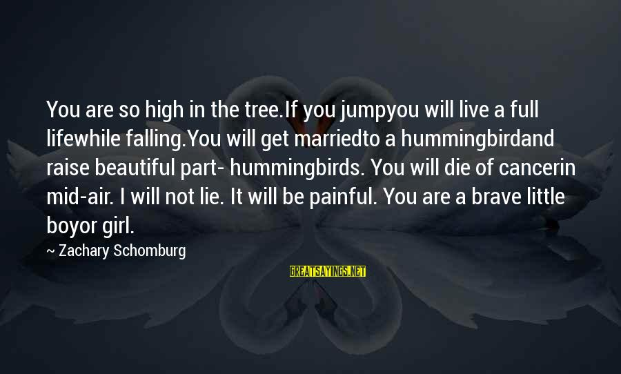 A Beautiful Little Girl Sayings By Zachary Schomburg: You are so high in the tree.If you jumpyou will live a full lifewhile falling.You