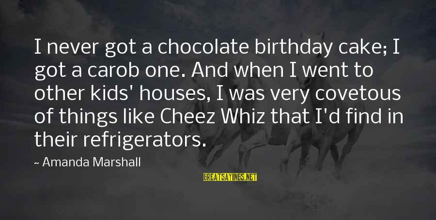A Birthday Cake Sayings By Amanda Marshall: I never got a chocolate birthday cake; I got a carob one. And when I