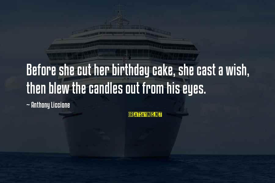 A Birthday Cake Sayings By Anthony Liccione: Before she cut her birthday cake, she cast a wish, then blew the candles out