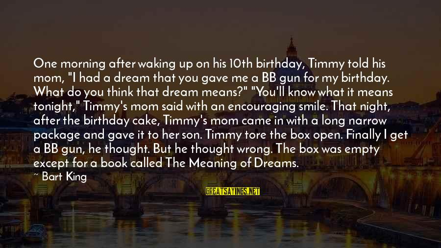 """A Birthday Cake Sayings By Bart King: One morning after waking up on his 10th birthday, Timmy told his mom, """"I had"""