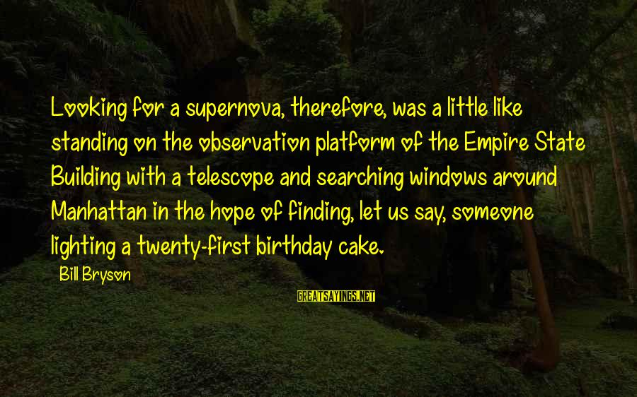 A Birthday Cake Sayings By Bill Bryson: Looking for a supernova, therefore, was a little like standing on the observation platform of