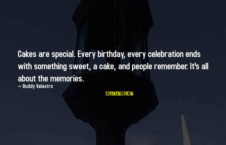 A Birthday Cake Sayings By Buddy Valastro: Cakes are special. Every birthday, every celebration ends with something sweet, a cake, and people