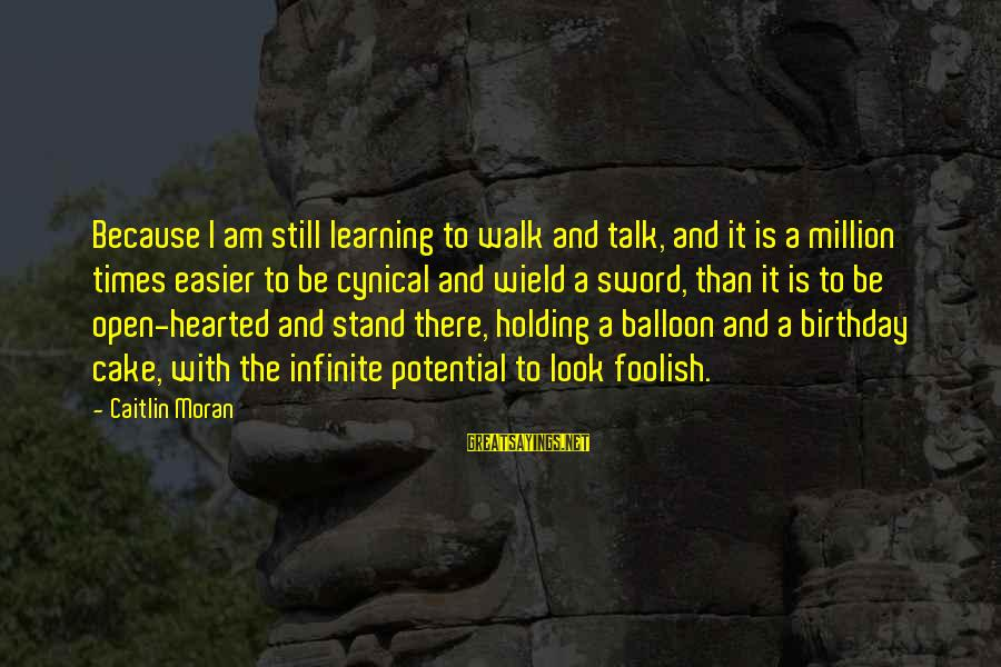 A Birthday Cake Sayings By Caitlin Moran: Because I am still learning to walk and talk, and it is a million times