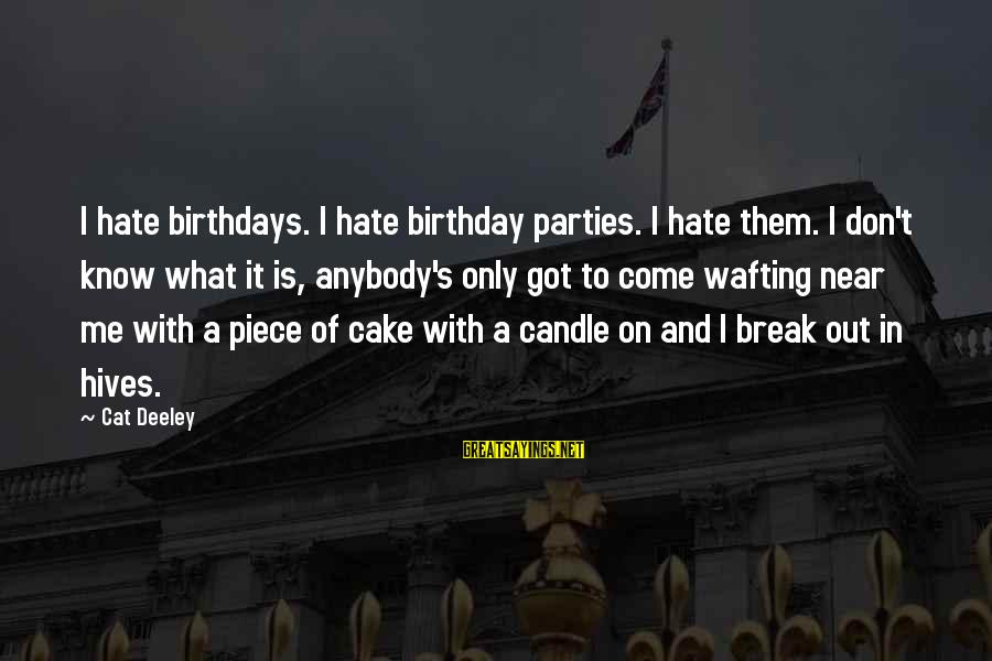 A Birthday Cake Sayings By Cat Deeley: I hate birthdays. I hate birthday parties. I hate them. I don't know what it