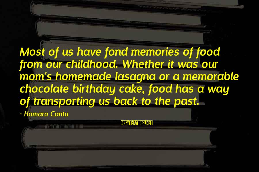 A Birthday Cake Sayings By Homaro Cantu: Most of us have fond memories of food from our childhood. Whether it was our