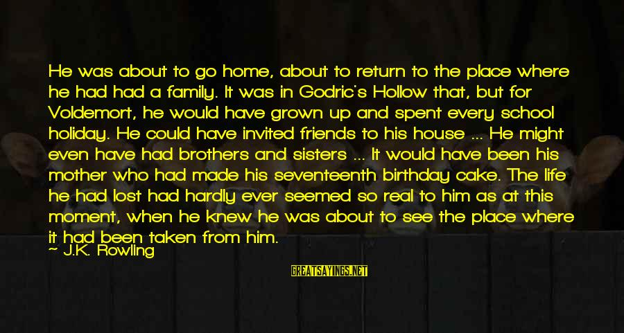 A Birthday Cake Sayings By J.K. Rowling: He was about to go home, about to return to the place where he had