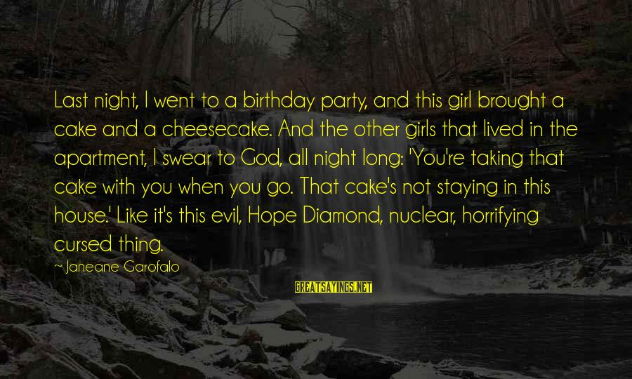 A Birthday Cake Sayings By Janeane Garofalo: Last night, I went to a birthday party, and this girl brought a cake and