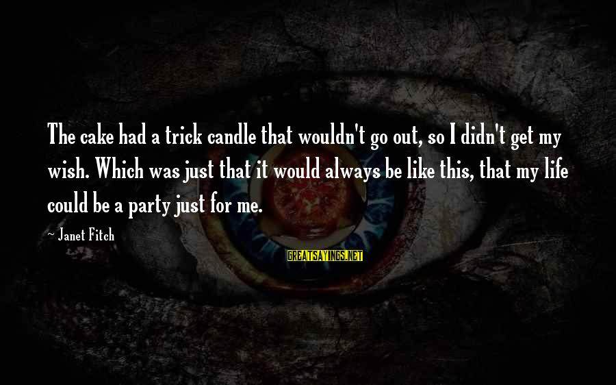 A Birthday Cake Sayings By Janet Fitch: The cake had a trick candle that wouldn't go out, so I didn't get my