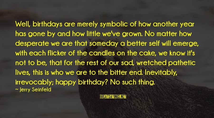 A Birthday Cake Sayings By Jerry Seinfeld: Well, birthdays are merely symbolic of how another year has gone by and how little