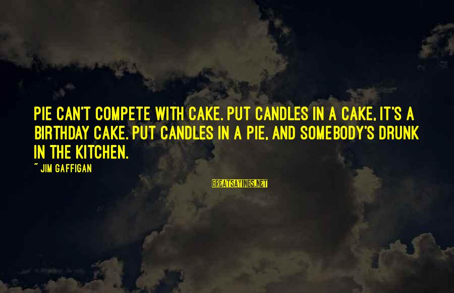 A Birthday Cake Sayings By Jim Gaffigan: Pie can't compete with cake. Put candles in a cake, it's a birthday cake. Put