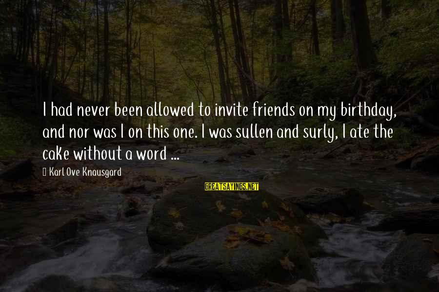 A Birthday Cake Sayings By Karl Ove Knausgard: I had never been allowed to invite friends on my birthday, and nor was I