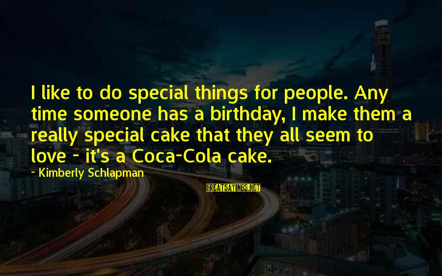A Birthday Cake Sayings By Kimberly Schlapman: I like to do special things for people. Any time someone has a birthday, I