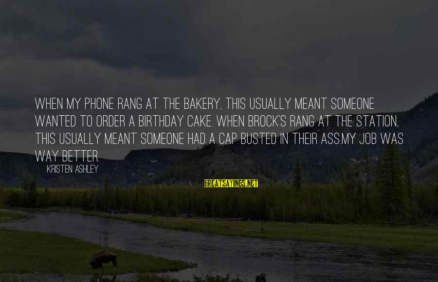 A Birthday Cake Sayings By Kristen Ashley: When my phone rang at the bakery, this usually meant someone wanted to order a