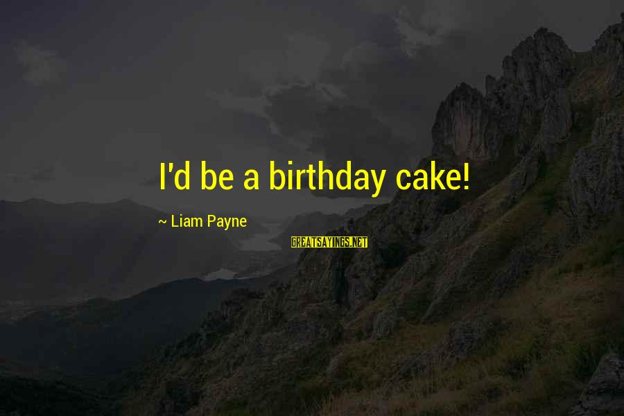 A Birthday Cake Sayings By Liam Payne: I'd be a birthday cake!