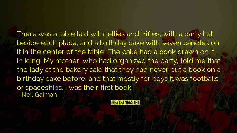 A Birthday Cake Sayings By Neil Gaiman: There was a table laid with jellies and trifles, with a party hat beside each
