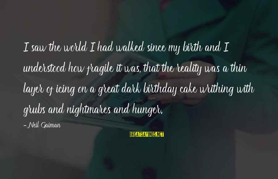 A Birthday Cake Sayings By Neil Gaiman: I saw the world I had walked since my birth and I understood how fragile
