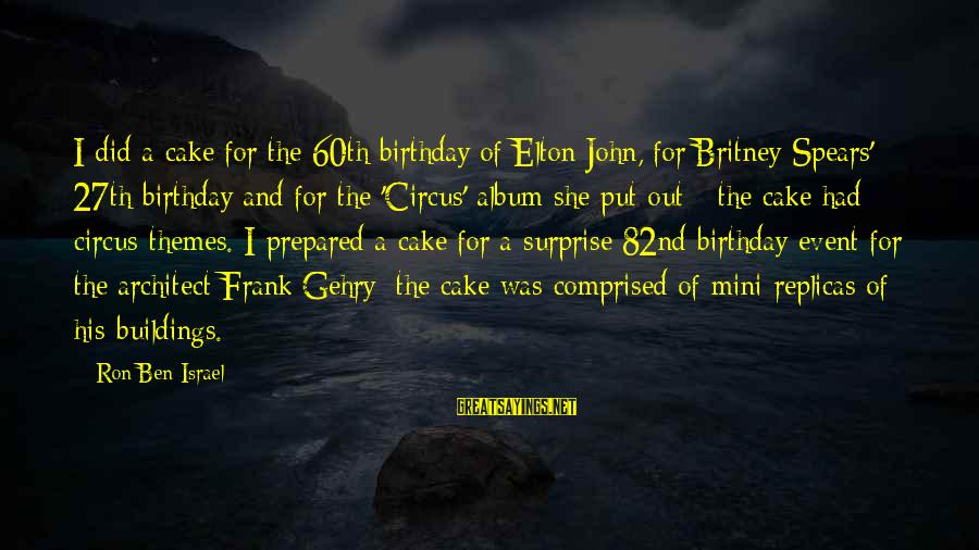 A Birthday Cake Sayings By Ron Ben-Israel: I did a cake for the 60th birthday of Elton John, for Britney Spears' 27th
