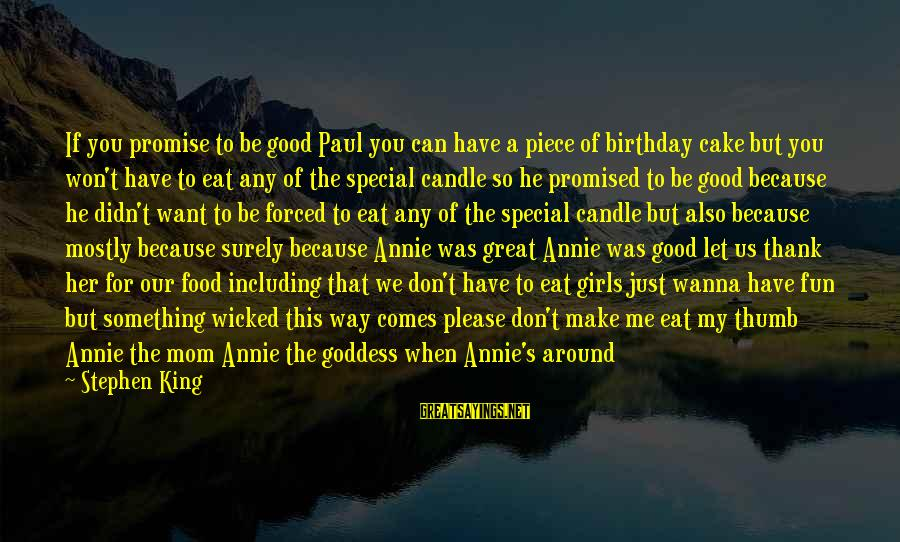 A Birthday Cake Sayings By Stephen King: If you promise to be good Paul you can have a piece of birthday cake