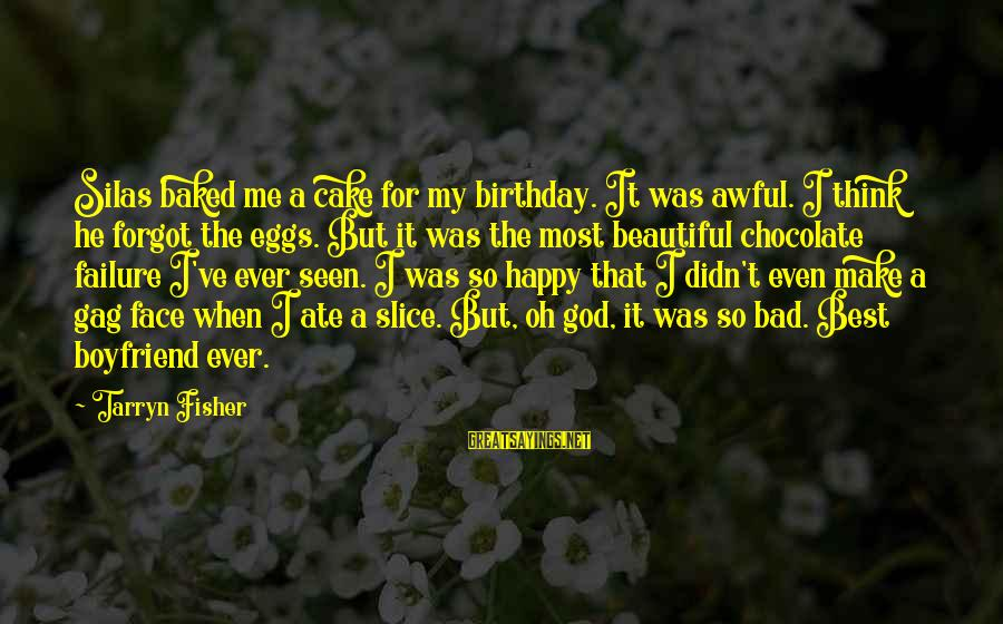 A Birthday Cake Sayings By Tarryn Fisher: Silas baked me a cake for my birthday. It was awful. I think he forgot