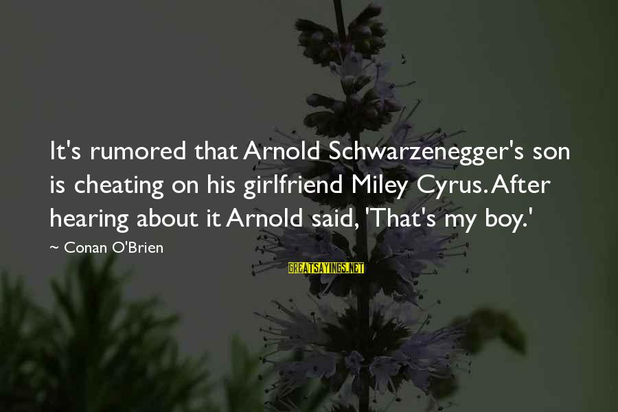 A Boy Cheating On You Sayings By Conan O'Brien: It's rumored that Arnold Schwarzenegger's son is cheating on his girlfriend Miley Cyrus. After hearing