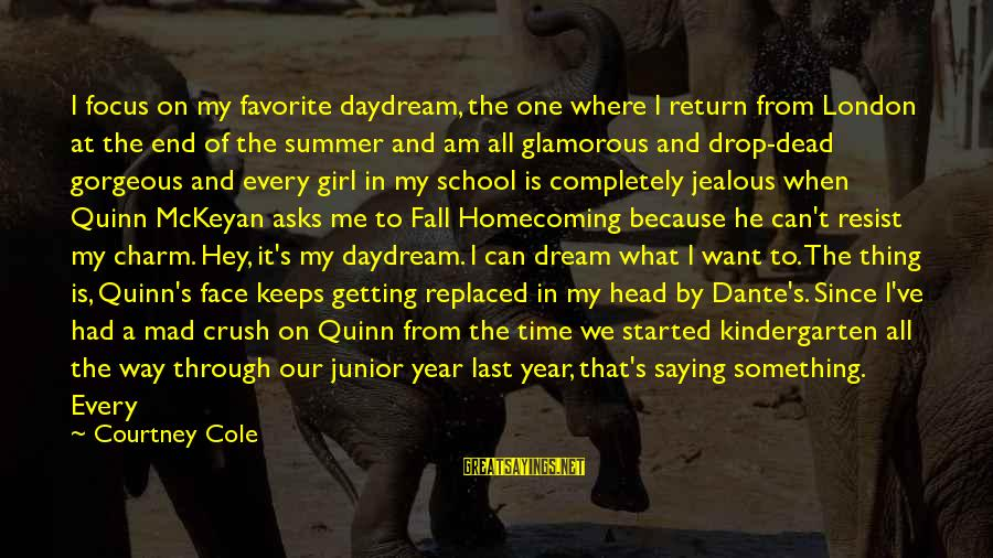 A Boy Cheating On You Sayings By Courtney Cole: I focus on my favorite daydream, the one where I return from London at the