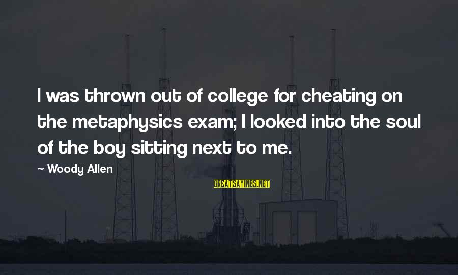 A Boy Cheating On You Sayings By Woody Allen: I was thrown out of college for cheating on the metaphysics exam; I looked into