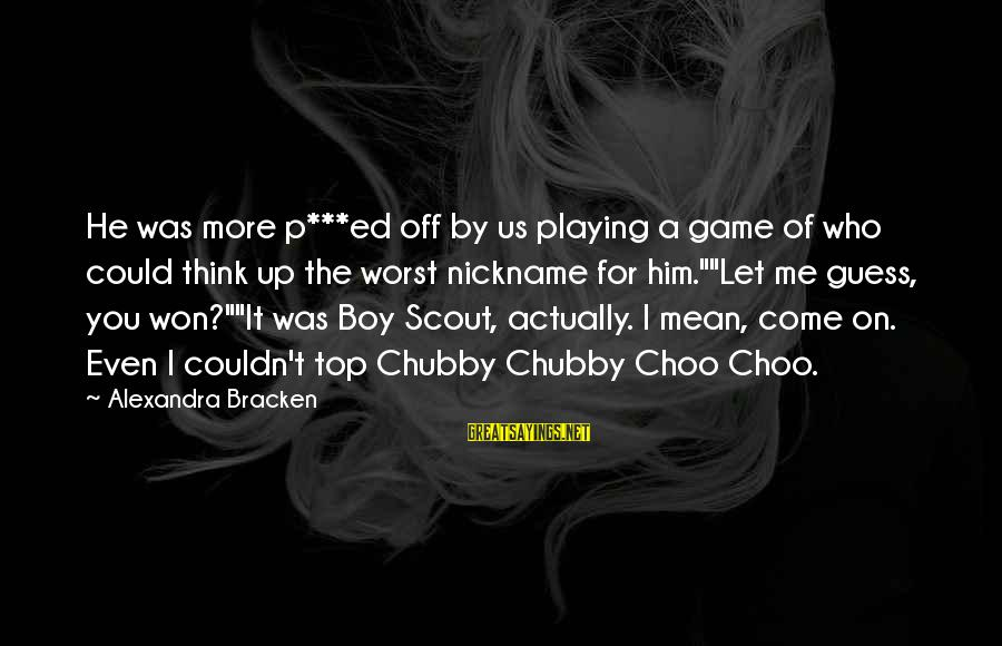 A Boy Playing You Sayings By Alexandra Bracken: He was more p***ed off by us playing a game of who could think up