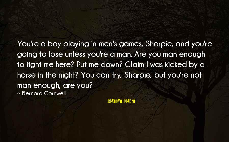 A Boy Playing You Sayings By Bernard Cornwell: You're a boy playing in men's games, Sharpie, and you're going to lose unless you're