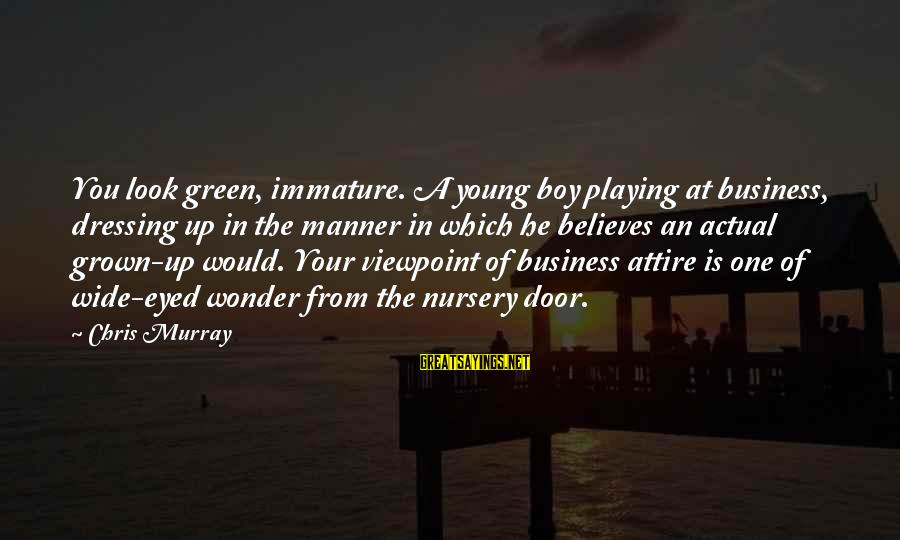 A Boy Playing You Sayings By Chris Murray: You look green, immature. A young boy playing at business, dressing up in the manner