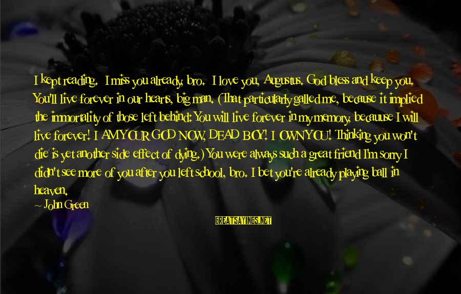 A Boy Playing You Sayings By John Green: I kept reading. I miss you already, bro. I love you, Augustus. God bless and