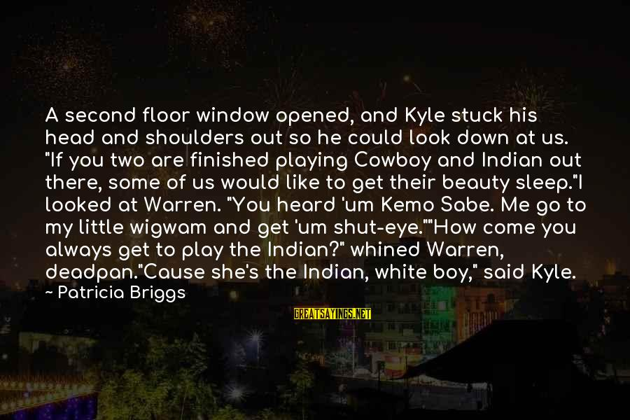 A Boy Playing You Sayings By Patricia Briggs: A second floor window opened, and Kyle stuck his head and shoulders out so he