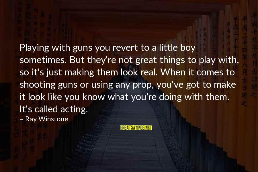 A Boy Playing You Sayings By Ray Winstone: Playing with guns you revert to a little boy sometimes. But they're not great things