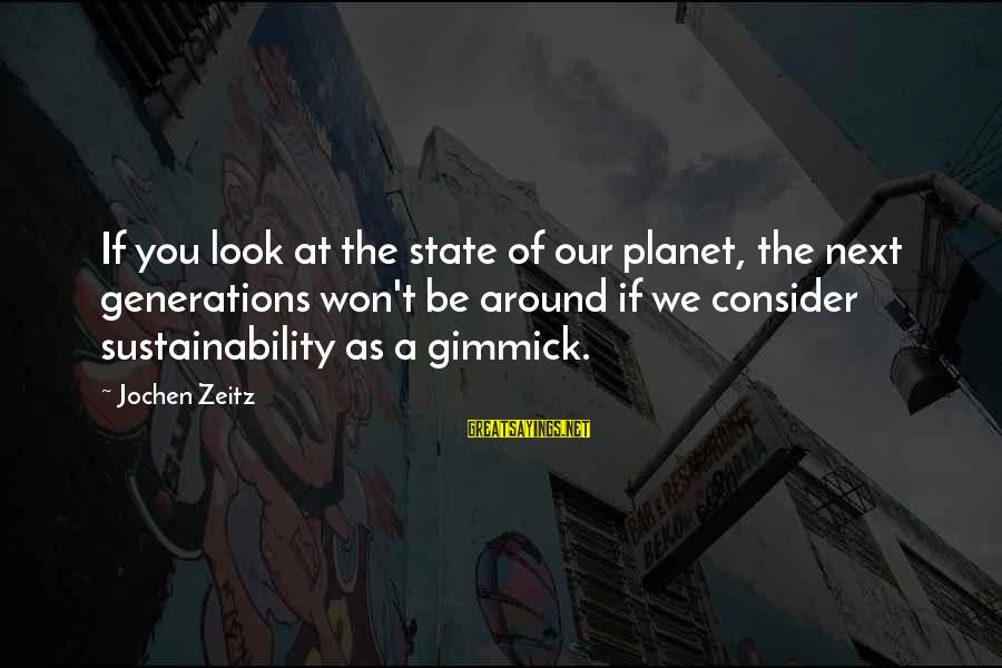 A Boyfriend I Miss Sayings By Jochen Zeitz: If you look at the state of our planet, the next generations won't be around