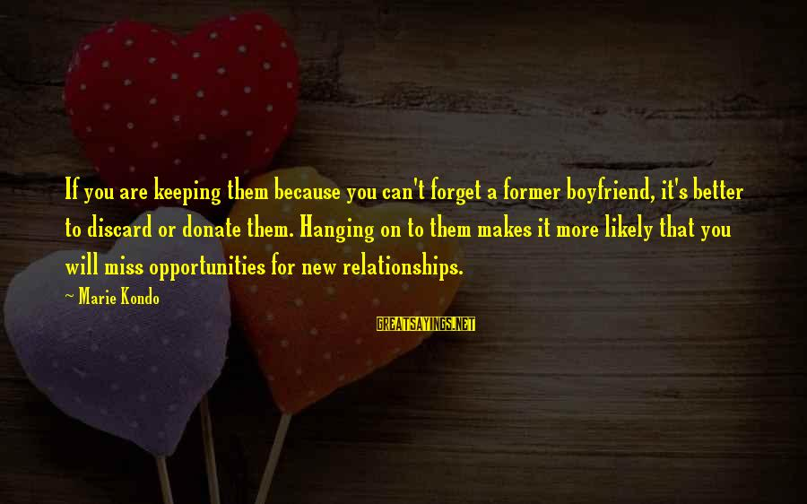 A Boyfriend I Miss Sayings By Marie Kondo: If you are keeping them because you can't forget a former boyfriend, it's better to