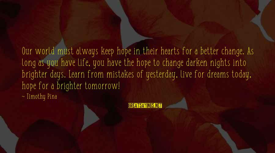 A Brighter Tomorrow Sayings By Timothy Pina: Our world must always keep hope in their hearts for a better change. As long