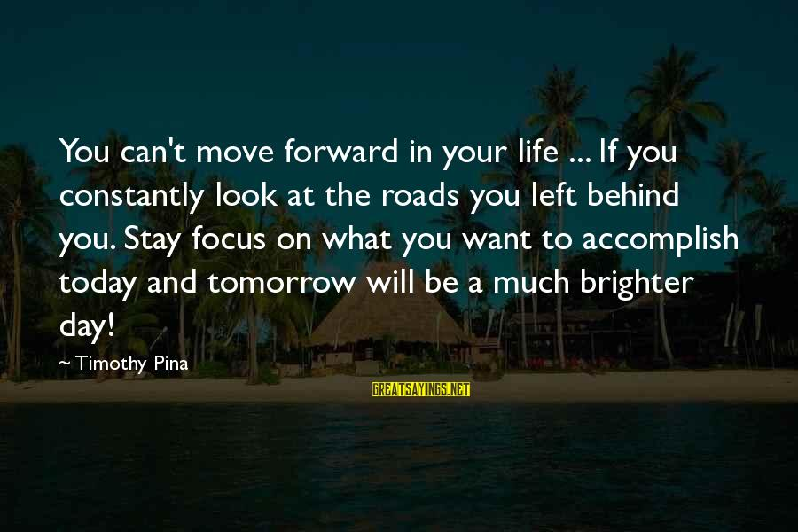 A Brighter Tomorrow Sayings By Timothy Pina: You can't move forward in your life ... If you constantly look at the roads