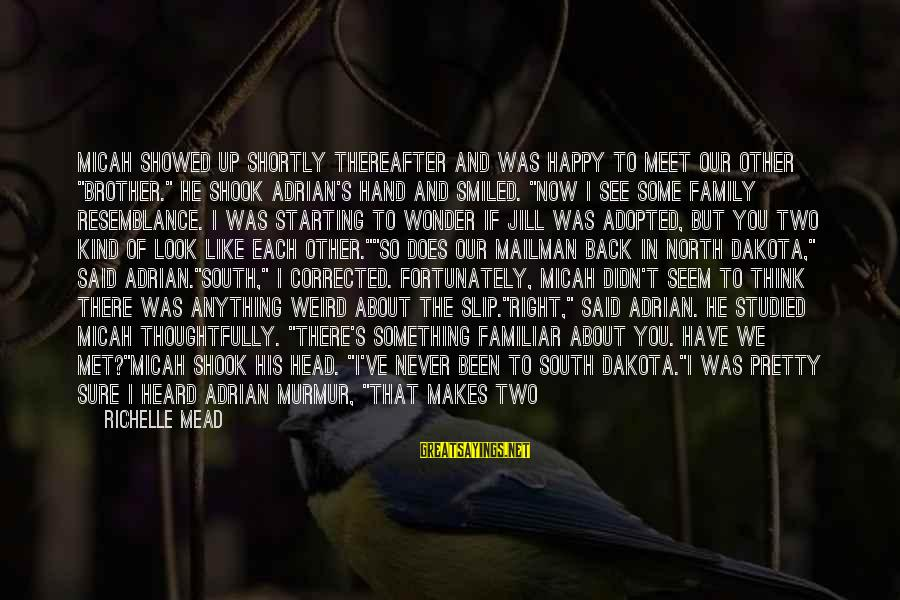 """A Brother You Never Met Sayings By Richelle Mead: Micah showed up shortly thereafter and was happy to meet our other """"brother."""" He shook"""