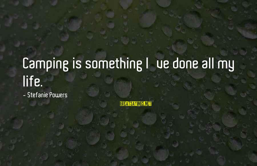 A Brother You Never Met Sayings By Stefanie Powers: Camping is something I've done all my life.