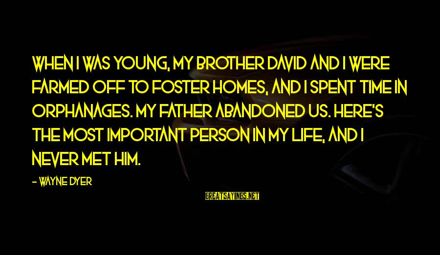 A Brother You Never Met Sayings By Wayne Dyer: When I was young, my brother David and I were farmed off to foster homes,
